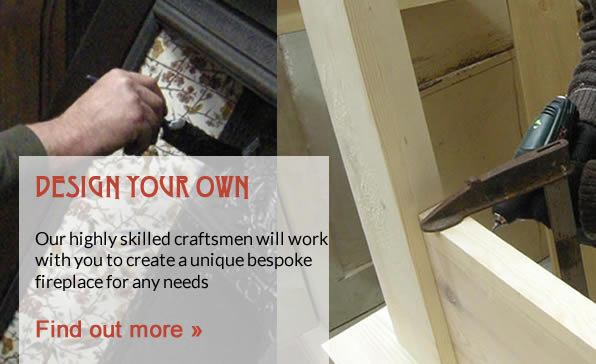 Design your own Fireplace. Our highly skilled craftsmen will work with you to create a unique bespoke fireplace for any needs